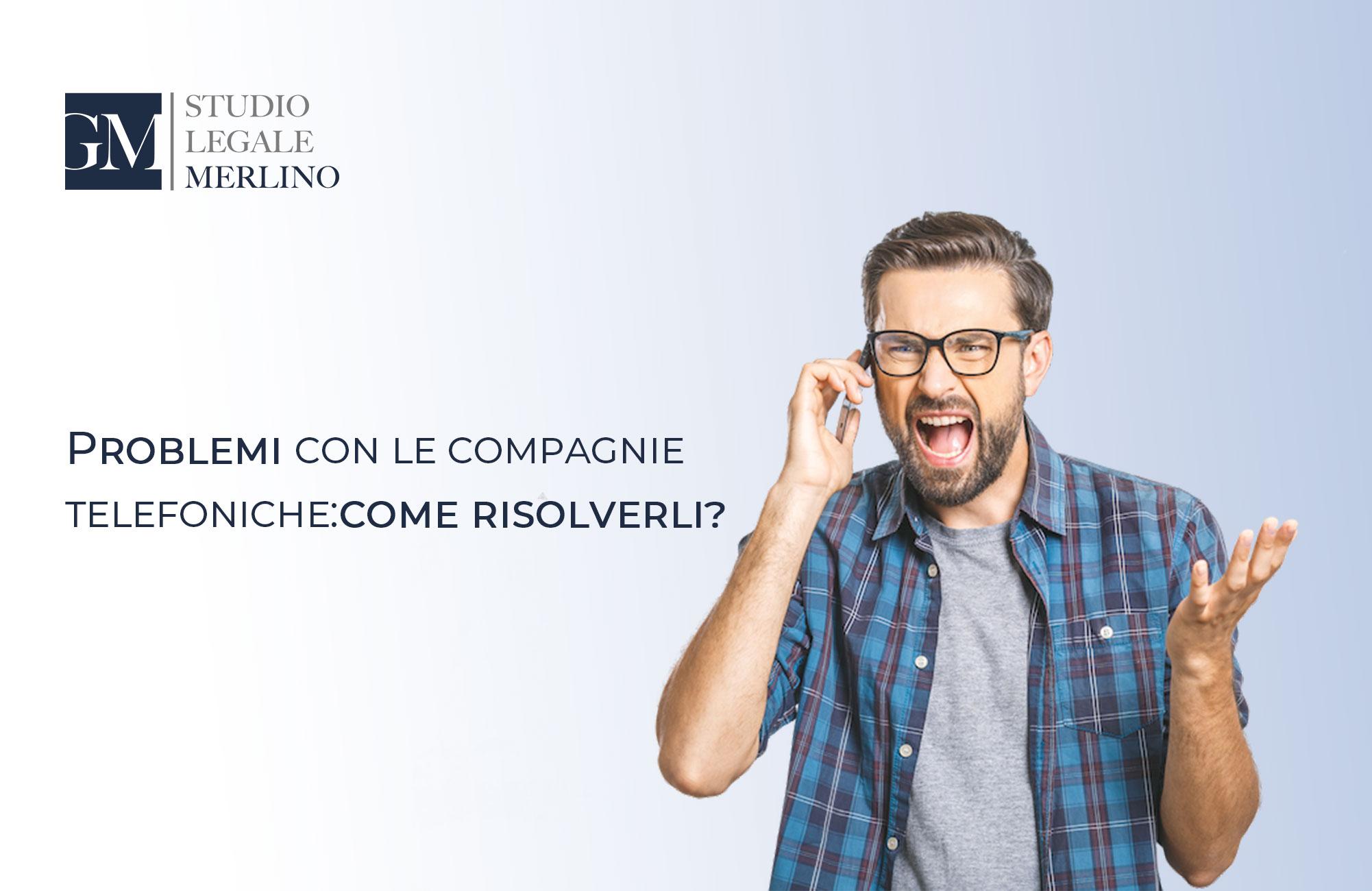 RISOLVERE PROBLEMI CON LE COMPAGNIE TELEFONICHE